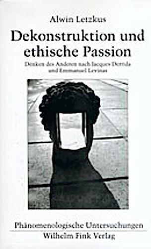 Dekonstruktion und ethische Passion - Alwin Letzkus -  9783770536207