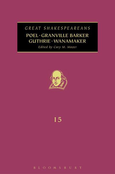 Poel, Granville Barker, Guthrie, Wanamaker: Great Shakespeareans: Volume XV