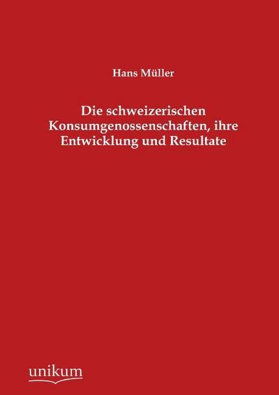 Die schweizerischen Konsumgenossenschaften, ihre Entwicklung und Resultate