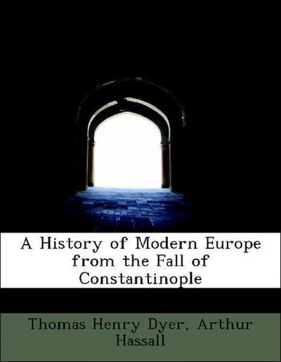 A History of Modern Europe from the Fall of Constantinople