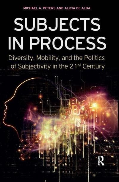 Subjects in Process: Diversity, Mobility, and the Politics of Subjectivity in the 21st Century