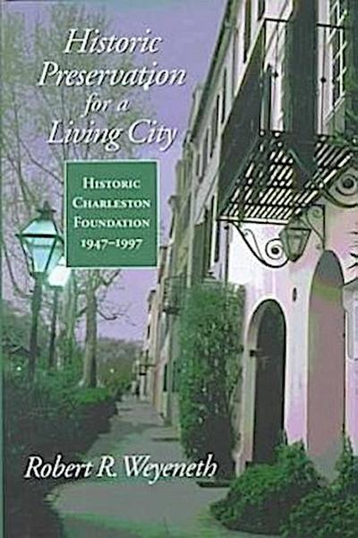 Historic Preservation for a Living City: Historic Charleston Foundation, 1947-1997