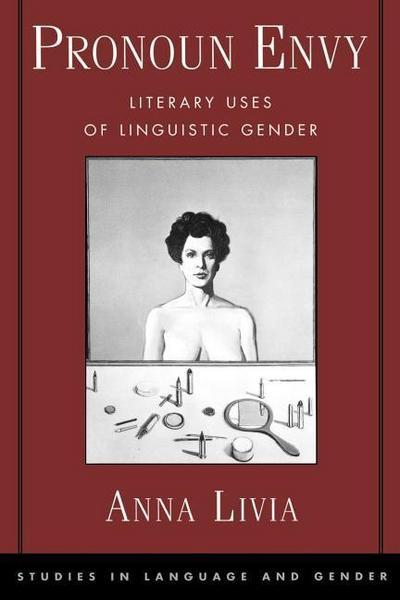 Pronoun Envy: Literary Uses of Linguistic Gender