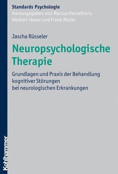 Neuropsychologische Therapie: Grundlagen und Praxis der Behandlung kognitiver Störungen bei neurologischen Erkrankungen (Kohlhammer Standards Psychologie)