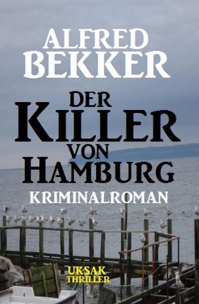 Der Killer von Hamburg: Kriminalroman