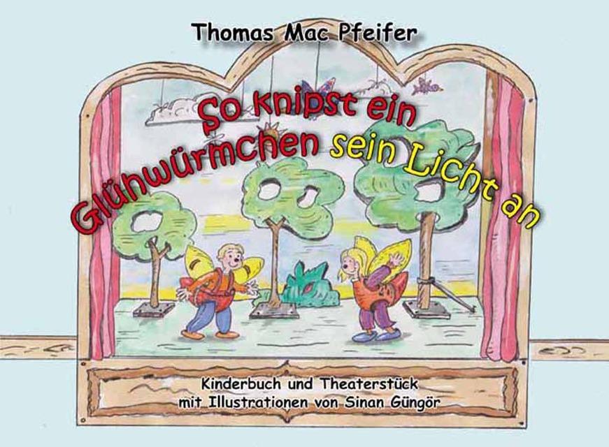 So knipst ein Glühwürmchen sein Licht an Thomas Mac Pfeifer