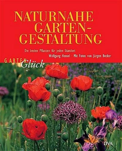 Naturnahe Gartengestaltung: Die besten Pflanzen für jeden Standort