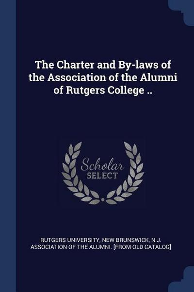 The Charter and By-Laws of the Association of the Alumni of Rutgers College ..