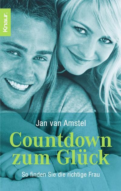 Countdown zum Glück - So finden Sie die richtige Frau - Knaur TB - Taschenbuch, Deutsch, Jan van Amstel, So finden Sie die richtige Frau, So finden Sie die richtige Frau