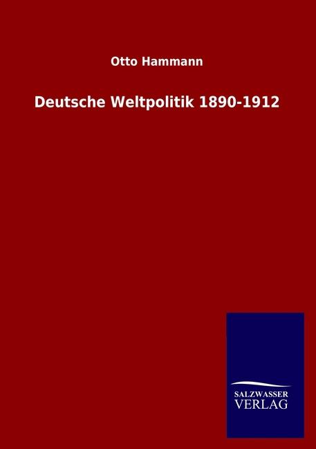 Deutsche Weltpolitik 1890-1912 Otto Hammann