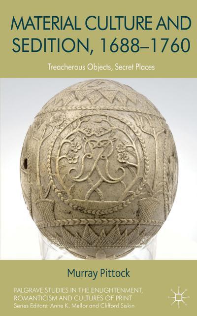 Material Culture and Sedition, 1688-1760: Treacherous Objects, Secret Places