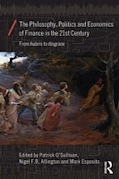 Philosophy, Politics and Economics of Finance in the 21st Century