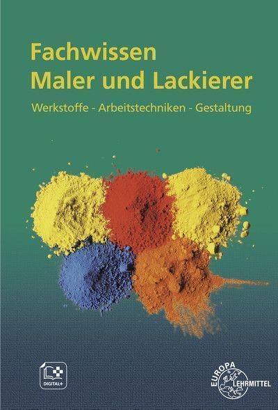Fachwissen Maler und Lackierer: Werkstoffe - Arbeitstechniken - Gestaltung