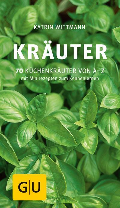 Kräuter; 70 Küchenkräuter von A-Z. Mit Minirezepten zum Kennenlernen   ; GU Kochen & Verwöhnen Küchen-Kompass ; Deutsch; ca. 160 S., 100 Fotos -