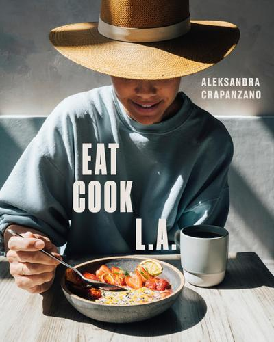 Eat. Cook. L.A.: Recipes from the City of Angels