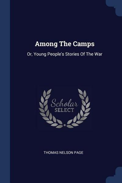 Among the Camps: Or, Young People's Stories of the War