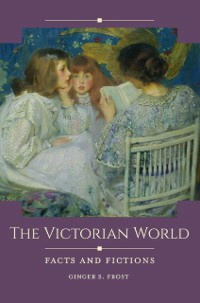Victorian World: Facts and Fictions