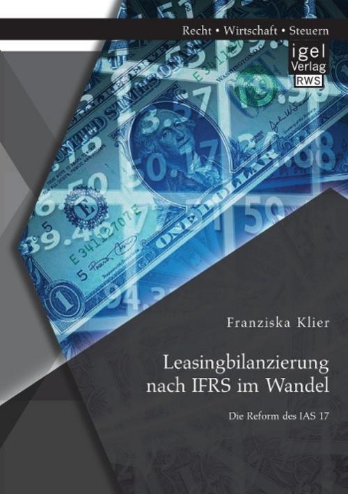 Leasingbilanzierung nach IFRS im Wandel: Die Reform des IAS 17 Franziska Kl ...