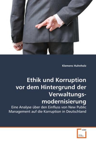 Ethik und Korruption vor dem Hintergrund der Verwaltungsmodernisierung