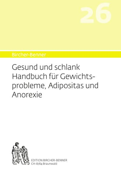 Bircher-Benner 26 Gesund und Schlank: Handbuch für Gewichtsprobleme, Adipositas und Anorexie