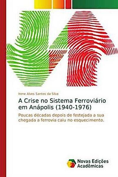 A Crise no Sistema Ferroviário em Anápolis (1940-1976) - Irene Alves Santos da Silva