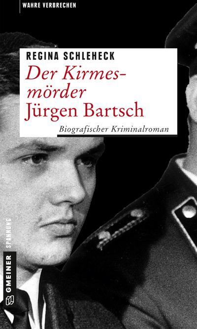 Der Kirmesmörder - Jürgen Bartsch; Biografischer Kriminalroman; Wahre Verbrechen im GMEINER-Verlag; Deutsch