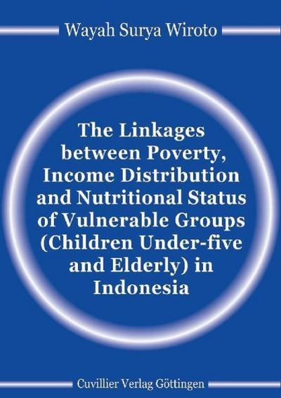 The Linkages between Poverty, Income Distribution and Nutritional Status of Vulnerable Groups (Children Under-five and Elderly) in Indonesia
