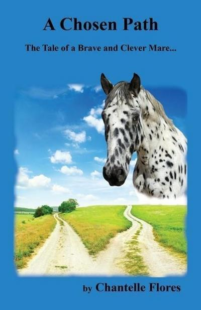 A Chosen Path: The Tale of a Brave and Clever Mare...