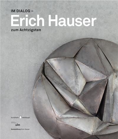 Im Dialog - Erich Hauser zum Achtzigsten