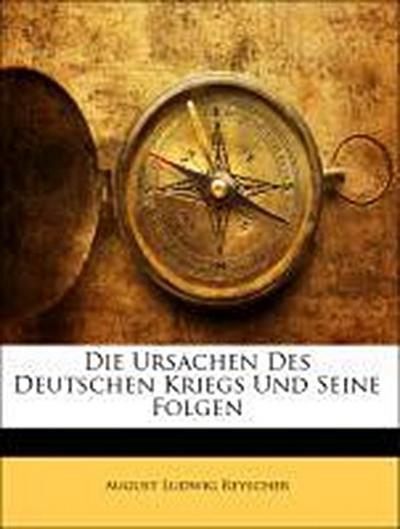 Die Ursachen des Deutschen Kriegs und seine Folgen. Dritte Auflage