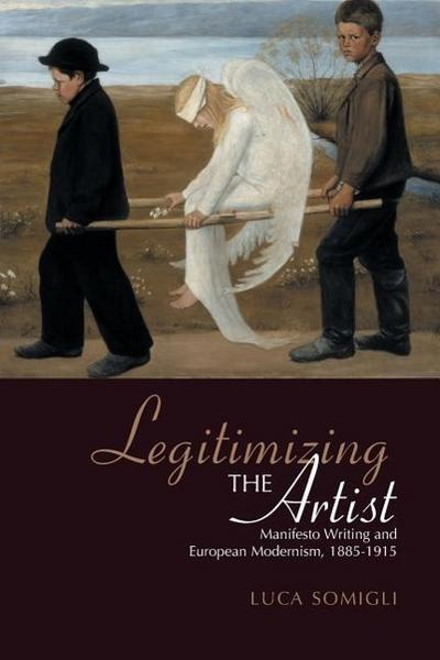 Legitimizing the Artist: Manifesto Writing and European Modernism 1885-1915