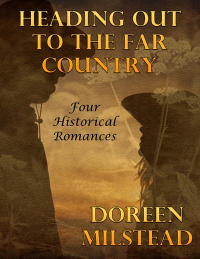 Heading Out to the Far Country: Four Historical Romances