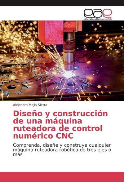 Diseño y construcción de una máquina ruteadora de control numérico CNC