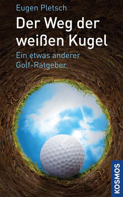 Der Weg der weißen Kugel; Ein etwas anderer Golf-Ratgeber; Deutsch; 6 Illustr.