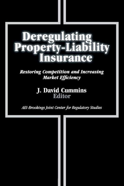 Deregulating Property-Liability Insurance: Restoring Competition and Increasing Market Efficiency