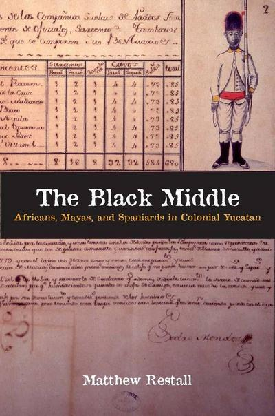 The Black Middle: Africans, Mayas, and Spaniards in Colonial Yucatan /]cmatthew Restall