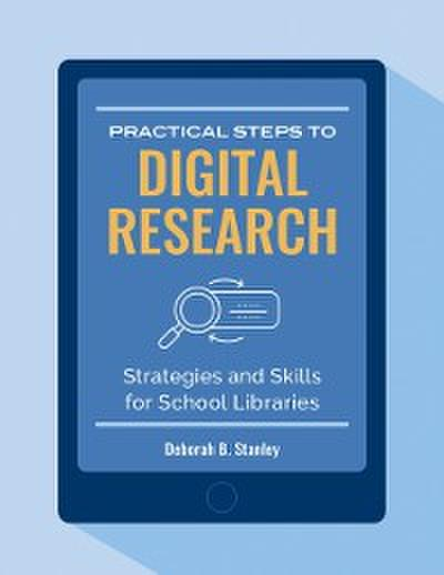 Practical Steps to Digital Research: Strategies and Skills For School Libraries