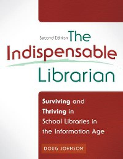 Indispensable Librarian: Surviving and Thriving in School Libraries in the Information Age, 2nd Edition