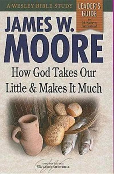 How God Takes Our Little & Makes It Much Leader's Guide