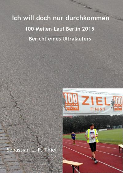 Ich will doch nur durchkommen: 100-Meilen-Lauf Berlin 2015