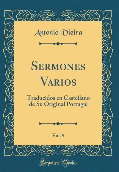 Sermones Varios, Vol. 9: Traducidos En Castellano de Su Original Portugal (Classic Reprint)