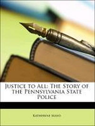 Justice to All: The Story of the Pennsylvania State Police
