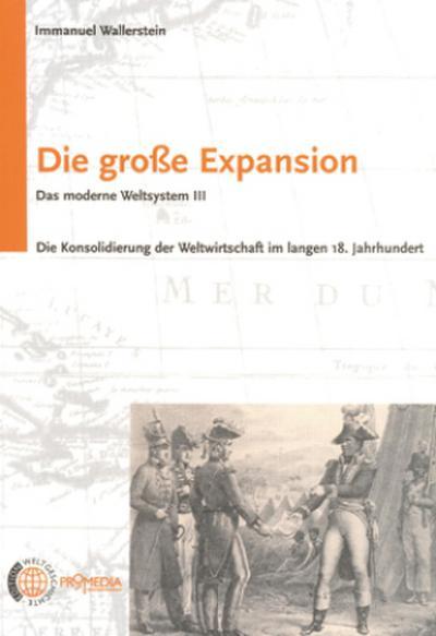 Die große Expansion: Das moderne Weltsystem III. Die Konsolidierung der Weltwirtschaft im langen 18. Jahrhundert (Edition Weltgeschichte)