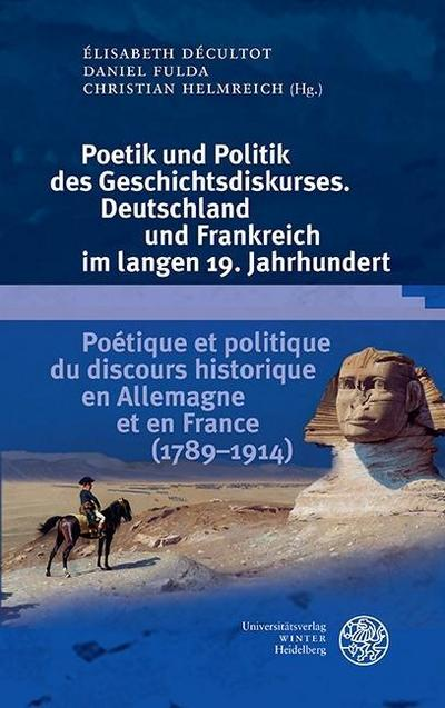 Poetik und Politik des Geschichtsdiskurses. Deutschland und Frankreich im langen 19. Jahrhundert/Poétique et politique du discours historique en Allemagne et en France (1789-1914)