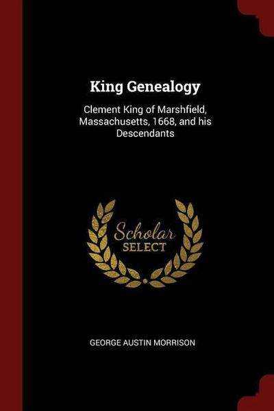 King Genealogy: Clement King of Marshfield, Massachusetts, 1668, and His Descendants
