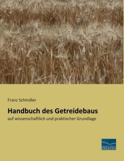Handbuch des Getreidebaus: auf wissenschaftlich und praktischer Grundlage
