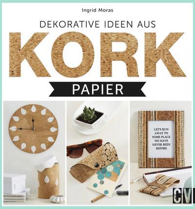 Dekorative Ideen aus Kork-Papier; Deutsch; durchgeh. vierfarbig
