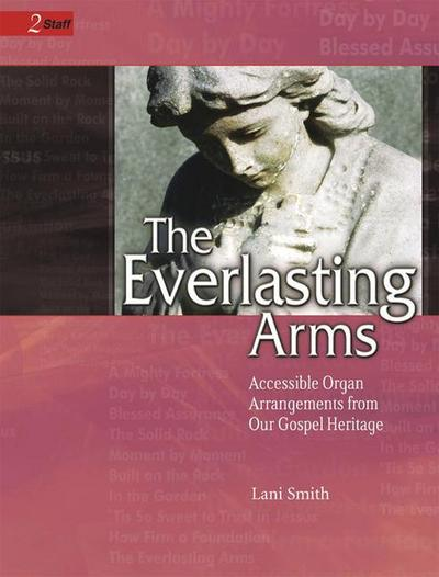 The Everlasting Arms: Accessible Arrangements from Our Gospel Heritage