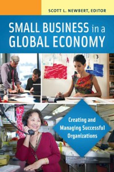 Small Business in a Global Economy: Creating and Managing Successful Organizations [2 volumes]