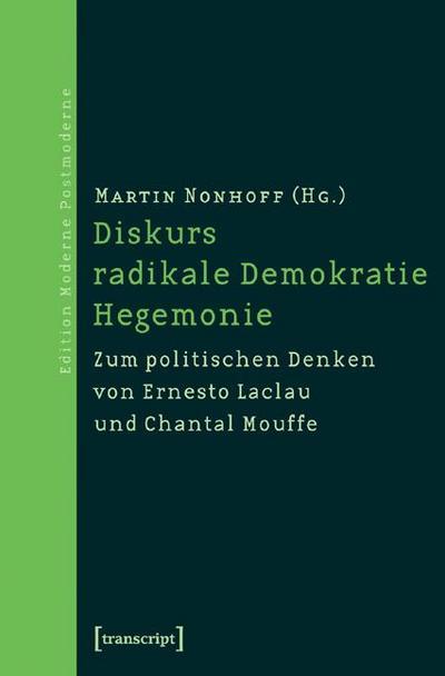 Diskurs - radikale Demokratie - Hegemonie: Zum politischen Denken von Ernesto Laclau und Chantal Mouffe